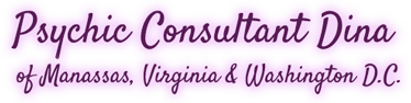 Psychic Consultant Dina of Manassas, Virginia & Washington, D.C.